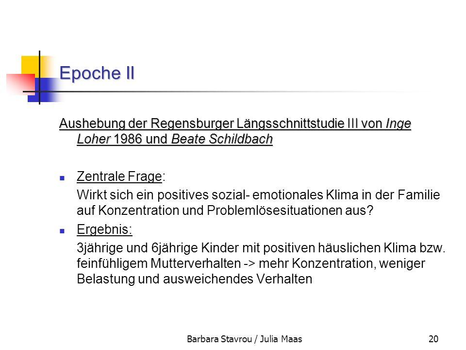 Barbara Stavrou / Julia Maas20 Epoche II Aushebung der Regensburger Längsschnittstudie III von Inge Loher 1986 und Beate Schildbach Zentrale Frage: Wi