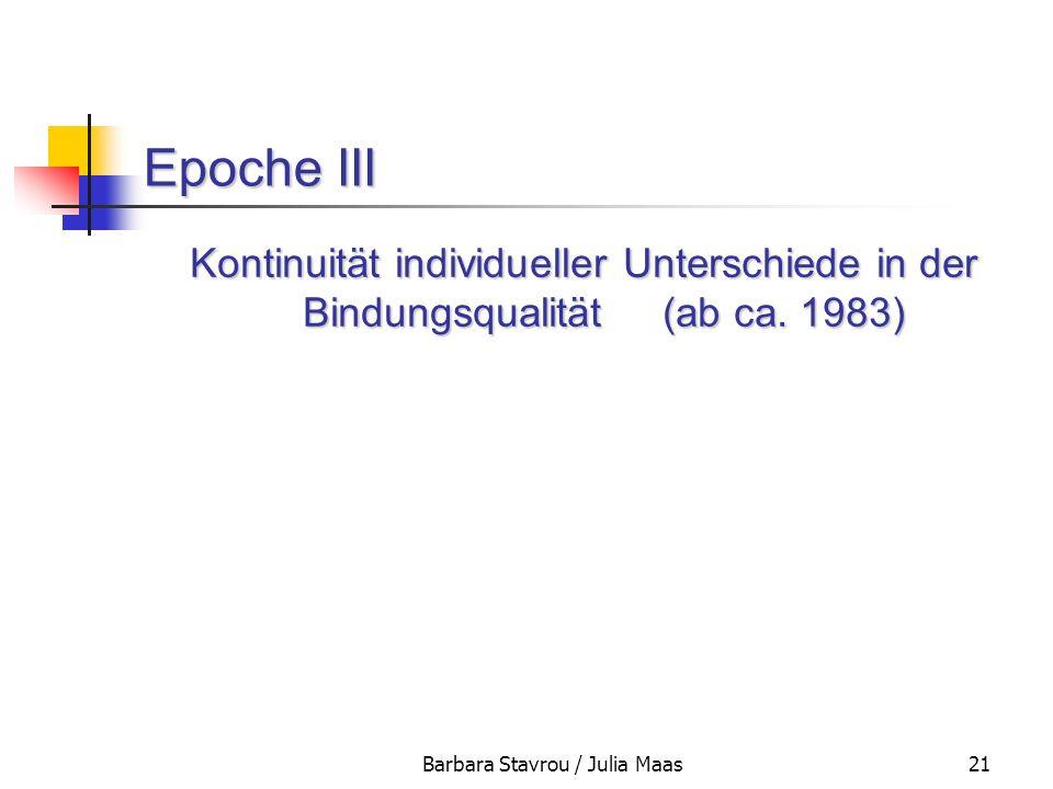 Barbara Stavrou / Julia Maas21 Epoche III Kontinuität individueller Unterschiede in der Bindungsqualität (ab ca. 1983)