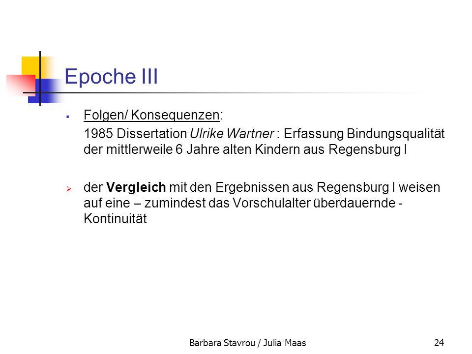 Barbara Stavrou / Julia Maas24 Epoche III Folgen/ Konsequenzen: 1985 Dissertation Ulrike Wartner : Erfassung Bindungsqualität der mittlerweile 6 Jahre