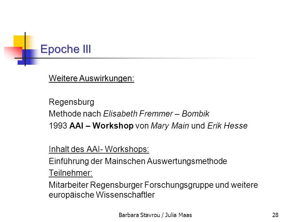Barbara Stavrou / Julia Maas28 Epoche III Weitere Auswirkungen: Regensburg Methode nach Elisabeth Fremmer – Bombik 1993 AAI – Workshop von Mary Main u