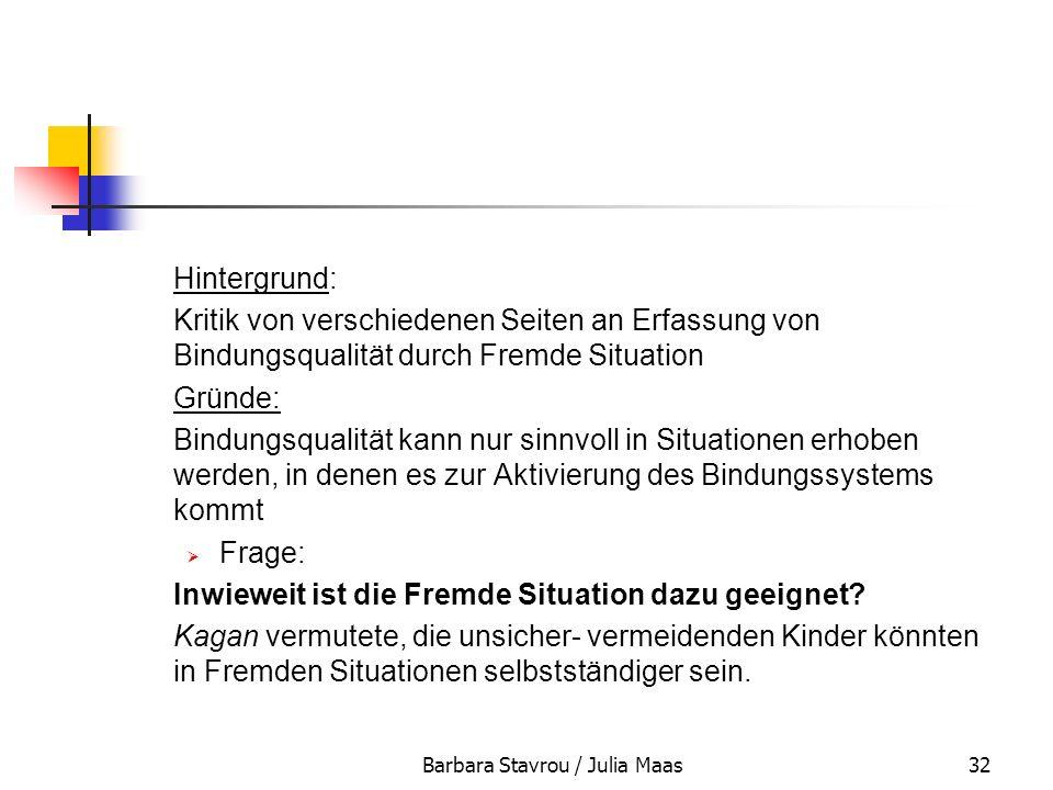 Barbara Stavrou / Julia Maas32 Hintergrund: Kritik von verschiedenen Seiten an Erfassung von Bindungsqualität durch Fremde Situation Gründe: Bindungsq