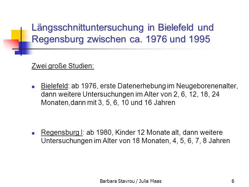 Barbara Stavrou / Julia Maas6 Längsschnittuntersuchung in Bielefeld und Regensburg zwischen ca. 1976 und 1995 Zwei große Studien: Bielefeld: ab 1976,