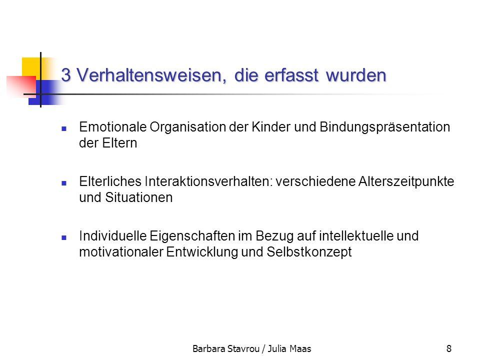Barbara Stavrou / Julia Maas8 3 Verhaltensweisen, die erfasst wurden Emotionale Organisation der Kinder und Bindungspräsentation der Eltern Elterliche