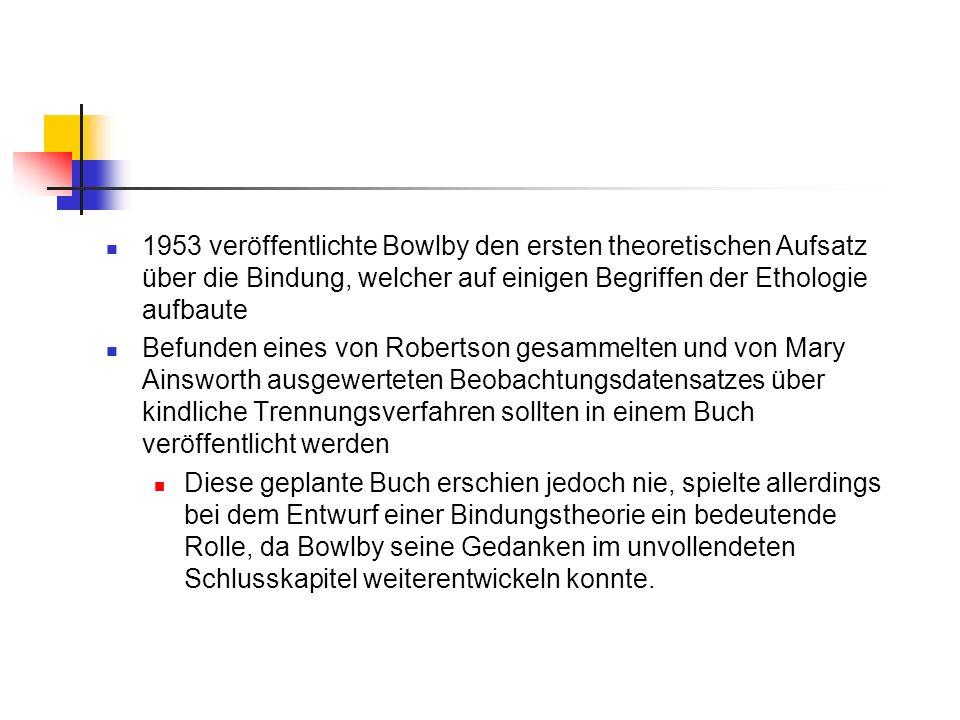 1953 veröffentlichte Bowlby den ersten theoretischen Aufsatz über die Bindung, welcher auf einigen Begriffen der Ethologie aufbaute Befunden eines von