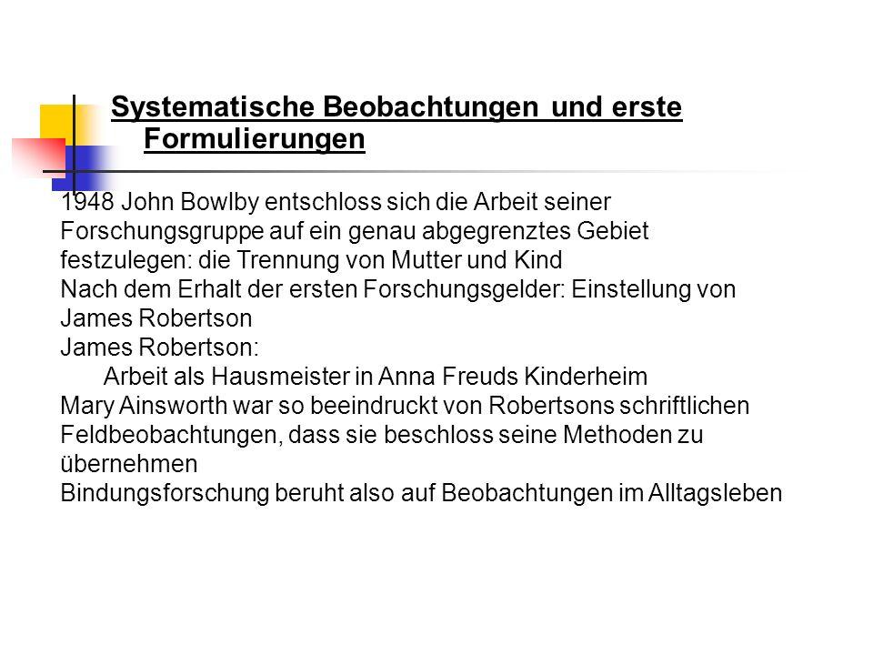 Systematische Beobachtungen und erste Formulierungen 1948 John Bowlby entschloss sich die Arbeit seiner Forschungsgruppe auf ein genau abgegrenztes Ge
