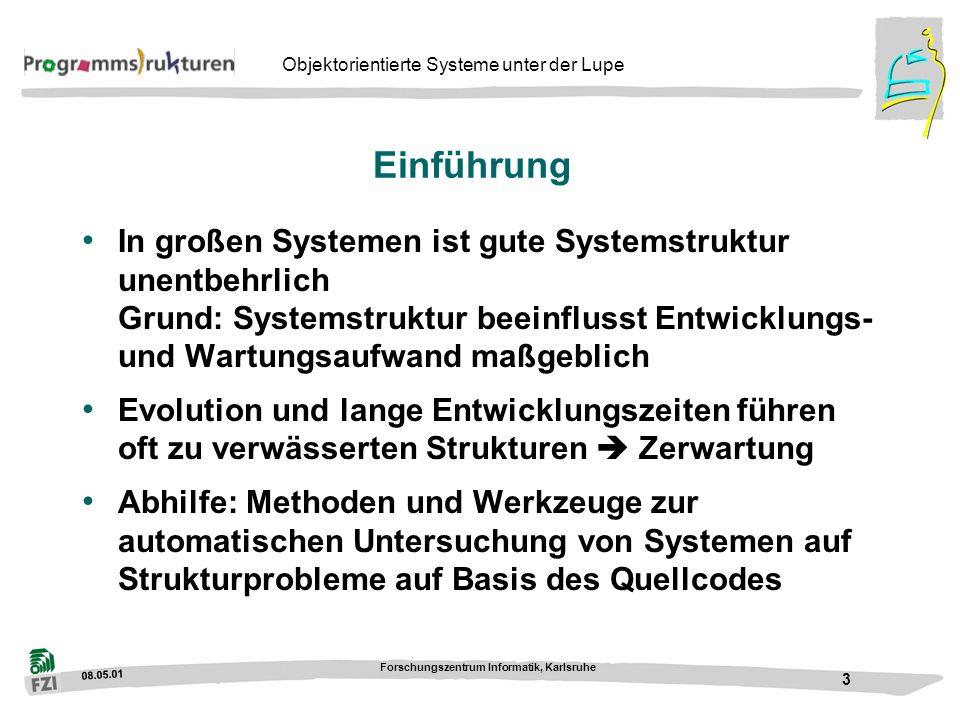 08.05.01 Forschungszentrum Informatik, Karlsruhe 3 Objektorientierte Systeme unter der Lupe Einführung In großen Systemen ist gute Systemstruktur unen