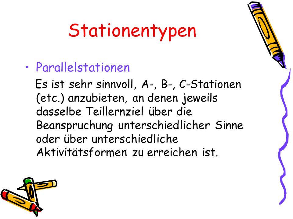 Stationentypen Parallelstationen Es ist sehr sinnvoll, A-, B-, C-Stationen (etc.) anzubieten, an denen jeweils dasselbe Teillernziel über die Beanspru