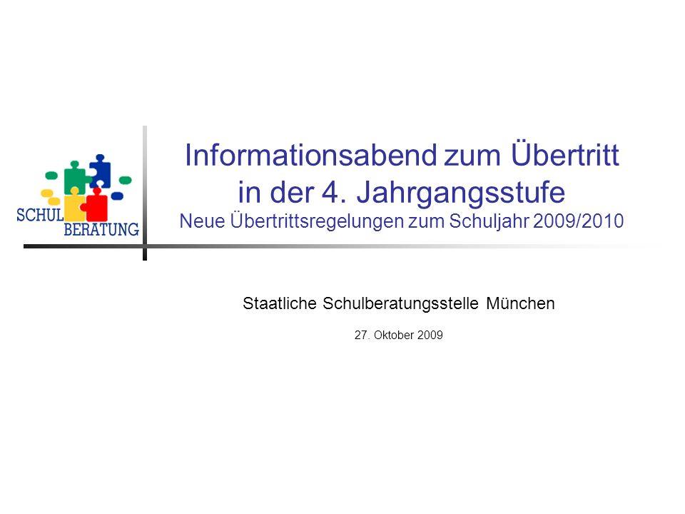 Informationsabend zum Übertritt in der 4. Jahrgangsstufe Neue Übertrittsregelungen zum Schuljahr 2009/2010 Staatliche Schulberatungsstelle München 27.