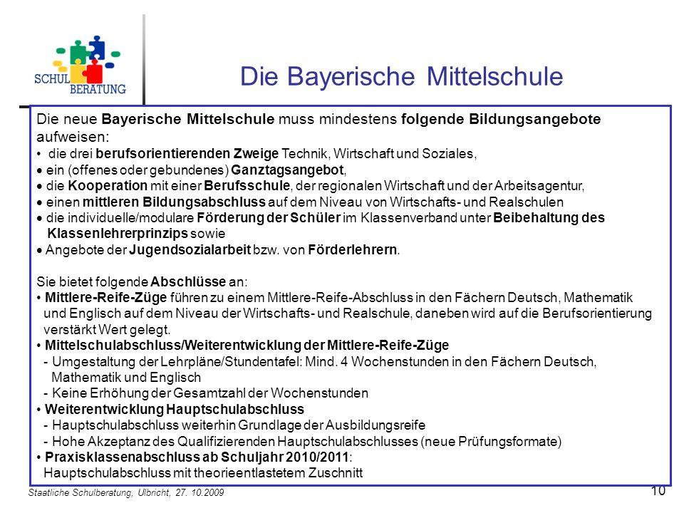 Staatliche Schulberatung, Ulbricht, 27. 10.2009 10 Die Bayerische Mittelschule Die neue Bayerische Mittelschule muss mindestens folgende Bildungsangeb