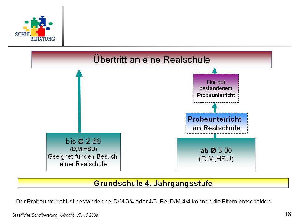 Staatliche Schulberatung, Ulbricht, 27. 10.2009 16 Der Probeunterricht ist bestanden bei D/M 3/4 oder 4/3. Bei D/M 4/4 können die Eltern entscheiden.