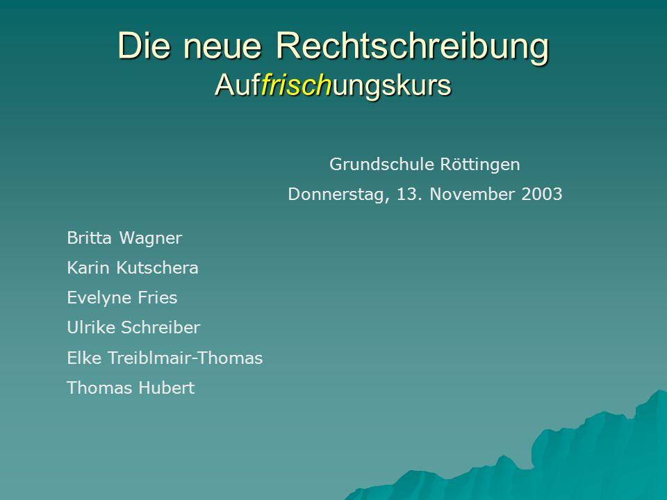 Die neue Rechtschreibung Auffrischungskurs Grundschule Röttingen Donnerstag, 13.