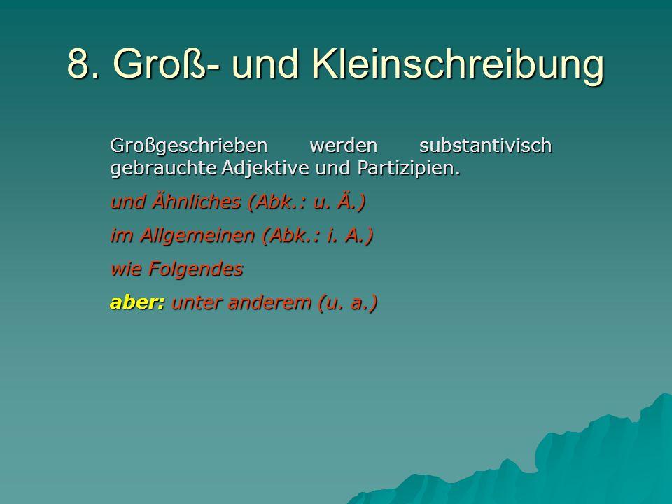 Großgeschrieben werden substantivisch gebrauchte Adjektive und Partizipien.