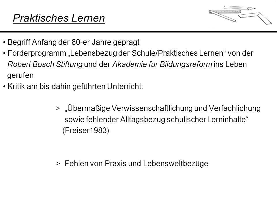 Praktisches Lernen Begriff Anfang der 80-er Jahre geprägt Förderprogramm Lebensbezug der Schule/Praktisches Lernen von der Robert Bosch Stiftung und d