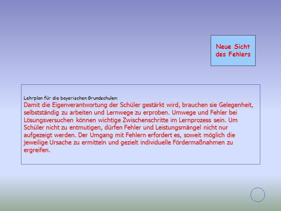 Neue Sicht des Fehlers Lehrplan für die bayerischen Grundschulen: Damit die Eigenverantwortung der Schüler gestärkt wird, brauchen sie Gelegenheit, se