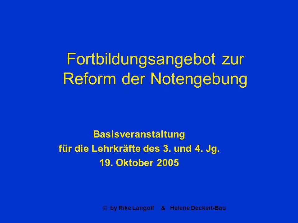 © by Rike Langolf & Helene Deckert-Bau Fortbildungsangebot zur Reform der Notengebung Basisveranstaltung für die Lehrkräfte des 3. und 4. Jg. 19. Okto