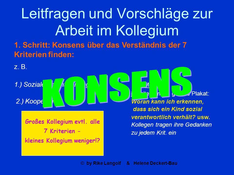 © by Rike Langolf & Helene Deckert-Bau Leitfragen und Vorschläge zur Arbeit im Kollegium 1. Schritt: Konsens über das Verständnis der 7 Kriterien find