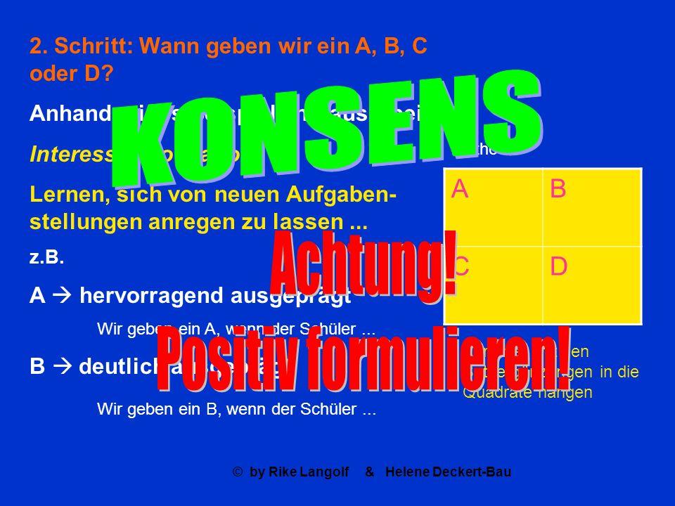 © by Rike Langolf & Helene Deckert-Bau 2. Schritt: Wann geben wir ein A, B, C oder D? Anhand eines Beispiels herausarbeiten: Interesse, Motivation Ler