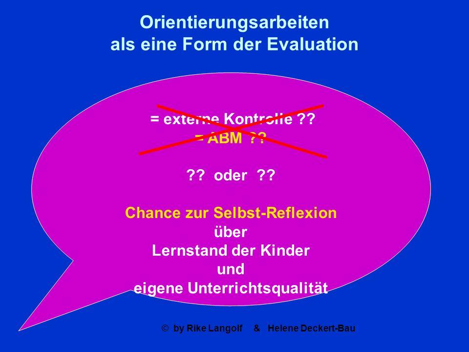 © by Rike Langolf & Helene Deckert-Bau Orientierungsarbeiten als eine Form der Evaluation = externe Kontrolle ?? = ABM ?? ?? oder ?? Chance zur Selbst