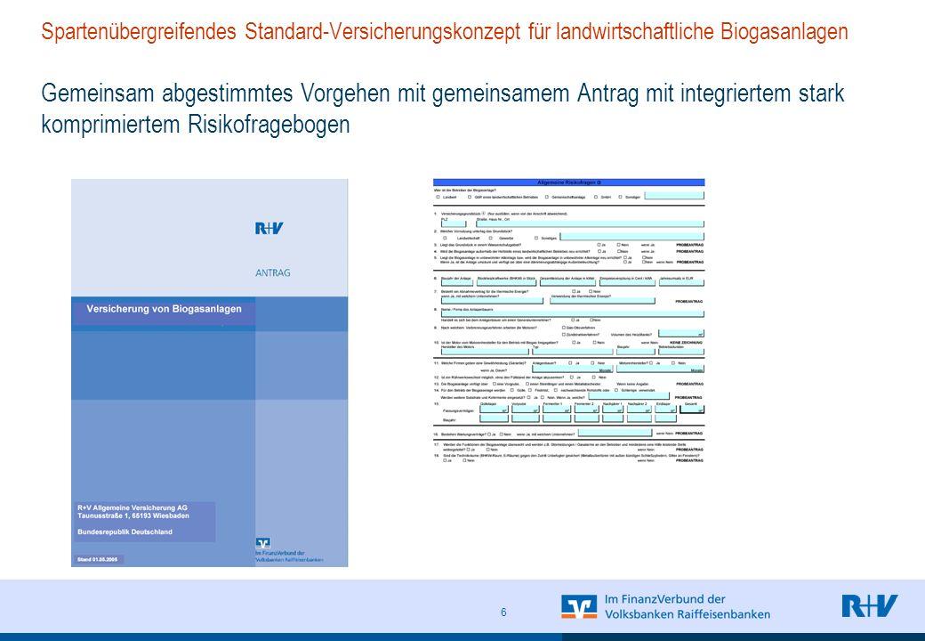 6 Gemeinsam abgestimmtes Vorgehen mit gemeinsamem Antrag mit integriertem stark komprimiertem Risikofragebogen Spartenübergreifendes Standard-Versicherungskonzept für landwirtschaftliche Biogasanlagen