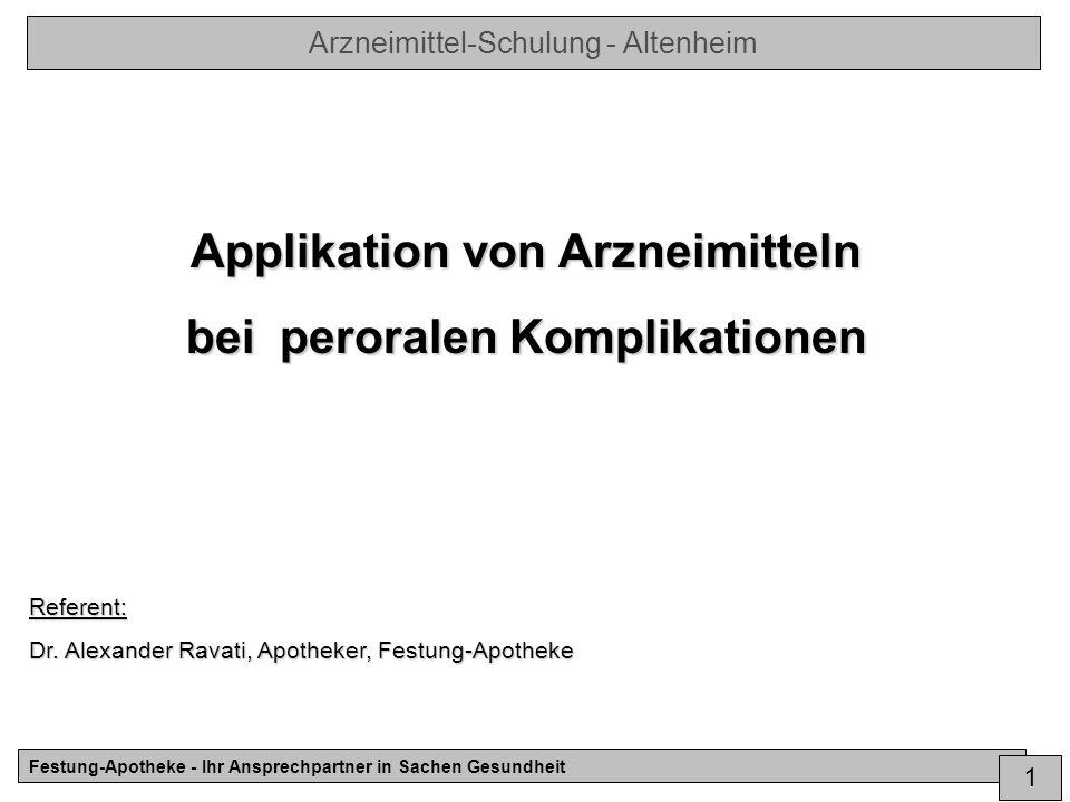 Arzneimittel-Schulung - Altenheim Festung-Apotheke - Ihr Ansprechpartner in Sachen Gesundheit 1 Applikation von Arzneimitteln bei peroralen Komplikationen Referent: Dr.