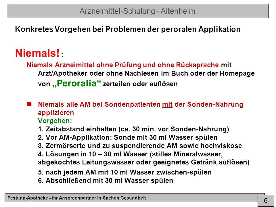 Arzneimittel-Schulung - Altenheim Festung-Apotheke - Ihr Ansprechpartner in Sachen Gesundheit 6 Konkretes Vorgehen bei Problemen der peroralen Applikation Niemals.