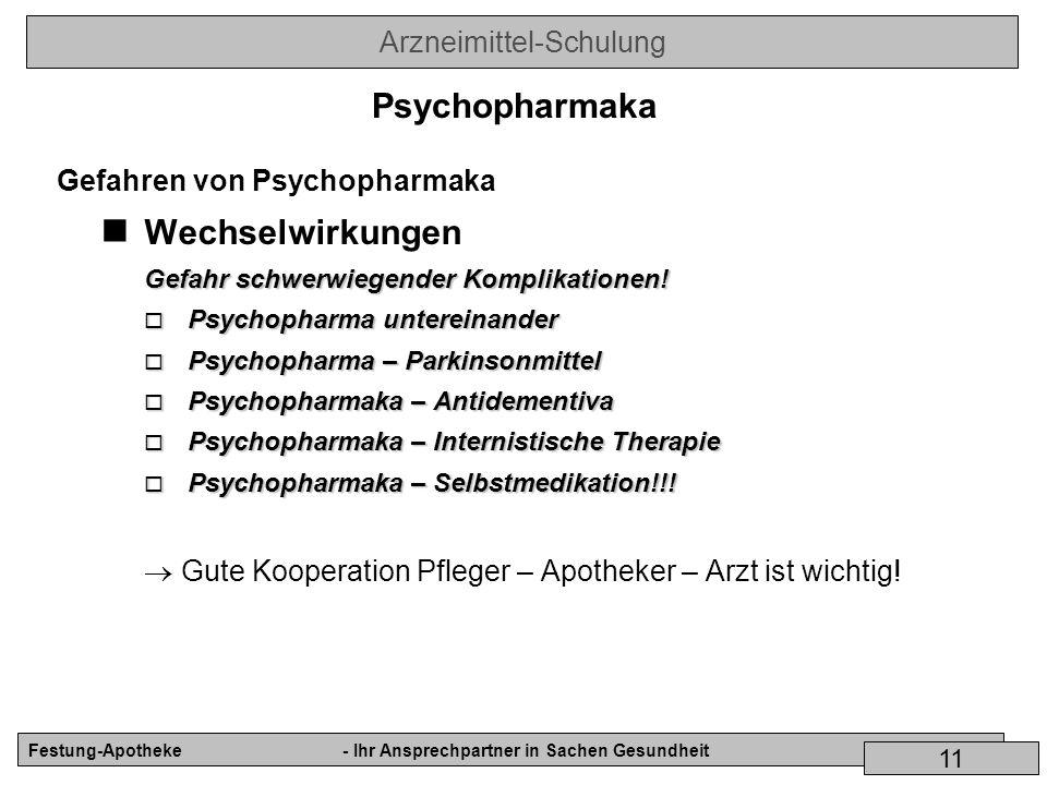 Arzneimittel-Schulung Festung-Apotheke- Ihr Ansprechpartner in Sachen Gesundheit 11 Gefahren von Psychopharmaka Wechselwirkungen Gefahr schwerwiegende