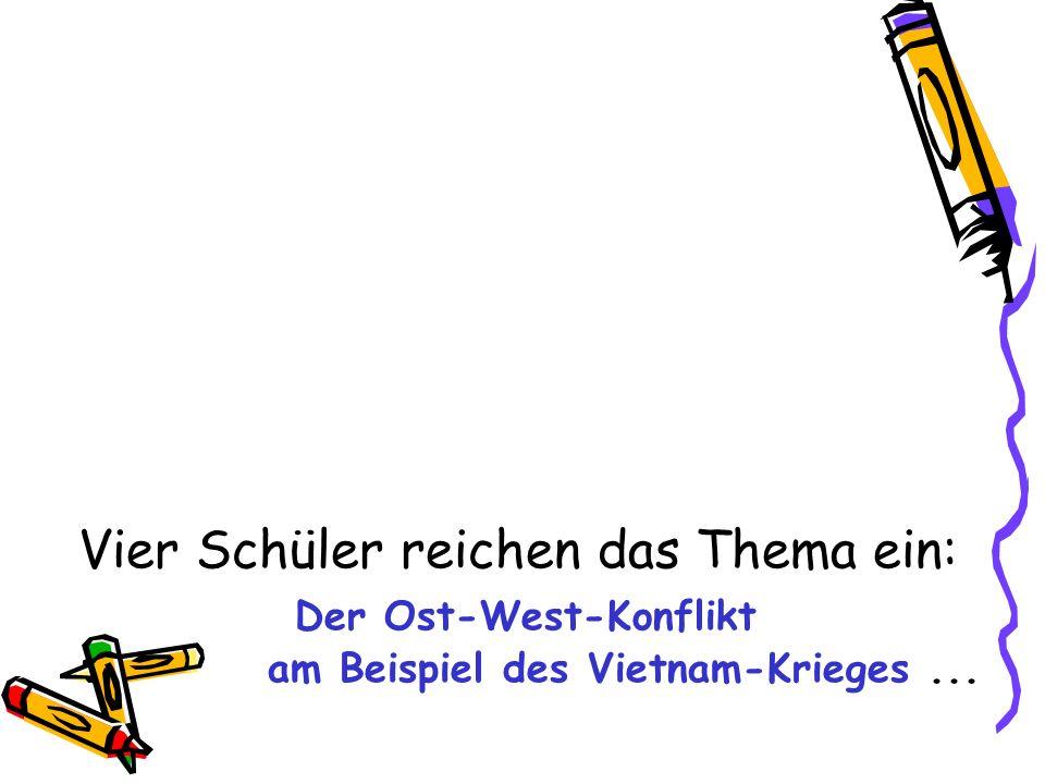 Vier Schüler reichen das Thema ein: Der Ost-West-Konflikt am Beispiel des Vietnam-Krieges...