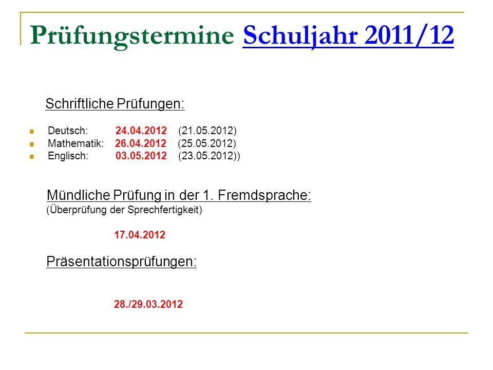 Prüfungstermine Schuljahr 2011/12 Schriftliche Prüfungen: Deutsch: 24.04.2012 (21.05.2012) Mathematik: 26.04.2012 (25.05.2012) Englisch: 03.05.2012 (2