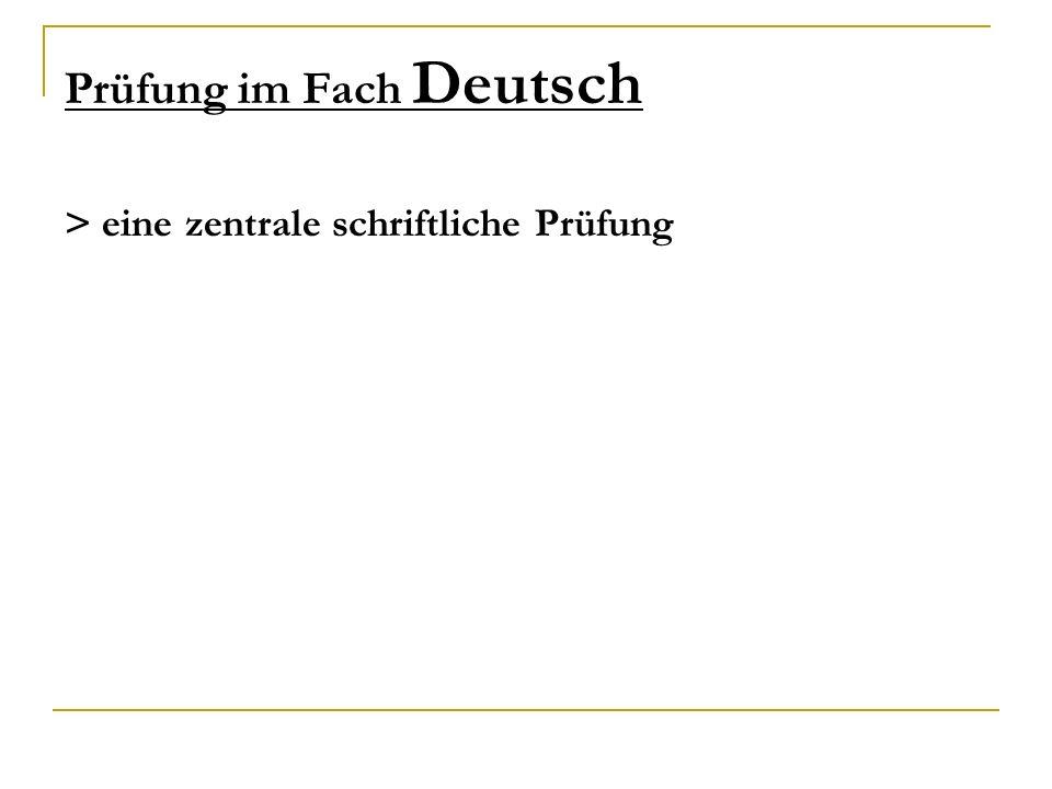 Prüfung im Fach Deutsch > eine zentrale schriftliche Prüfung