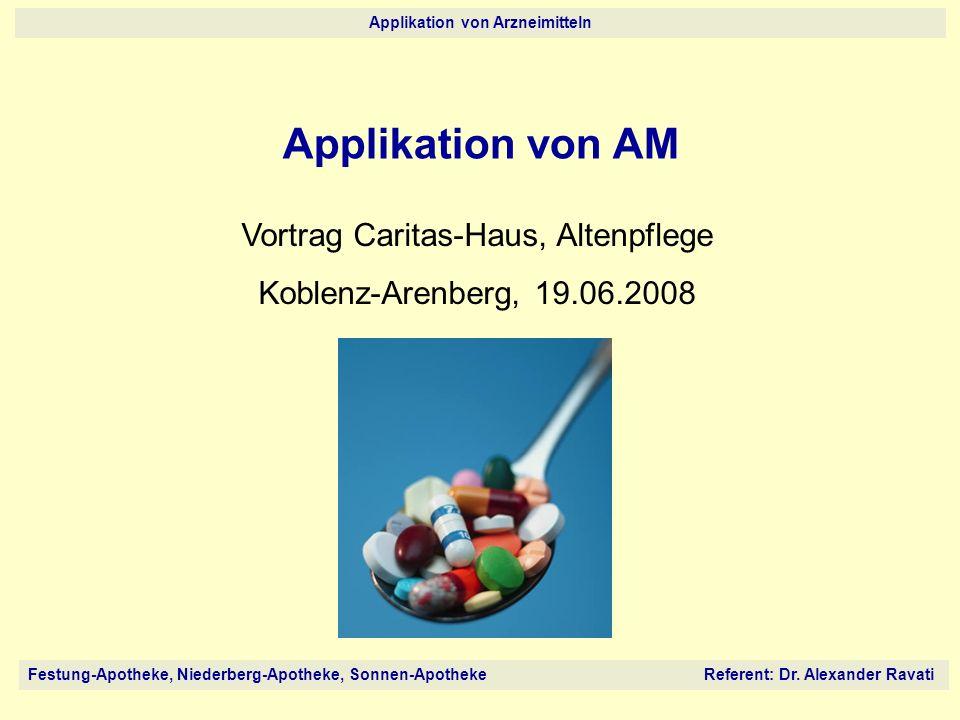 Festung-Apotheke, Niederberg-Apotheke, Sonnen-Apotheke Referent: Dr. Alexander Ravati Applikation von Arzneimitteln Applikation von AM Vortrag Caritas