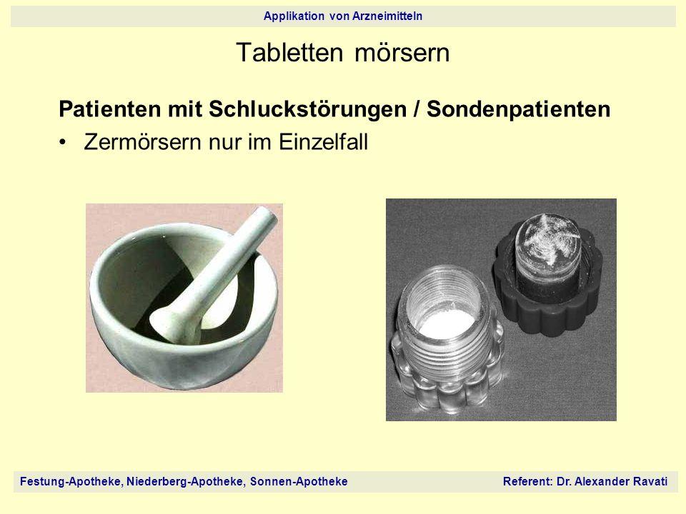 Festung-Apotheke, Niederberg-Apotheke, Sonnen-Apotheke Referent: Dr. Alexander Ravati Applikation von Arzneimitteln Tabletten mörsern Patienten mit Sc
