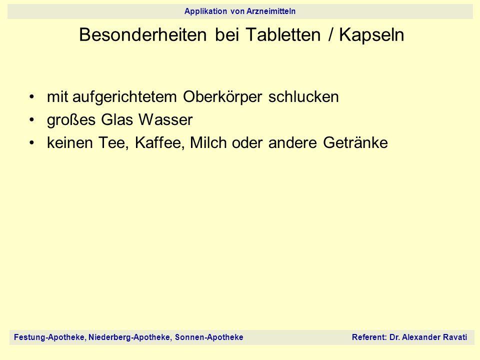 Festung-Apotheke, Niederberg-Apotheke, Sonnen-Apotheke Referent: Dr. Alexander Ravati Applikation von Arzneimitteln mit aufgerichtetem Oberkörper schl