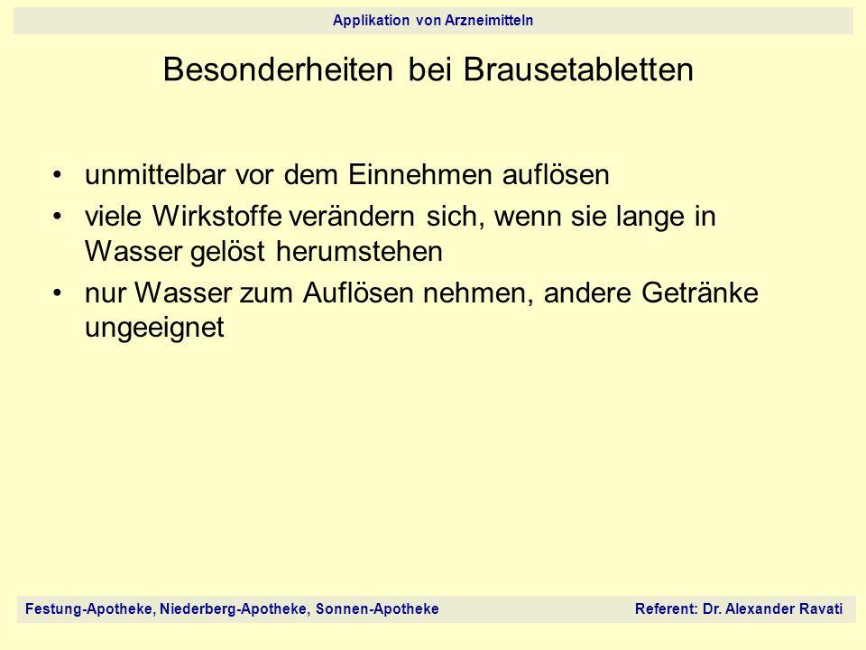 Festung-Apotheke, Niederberg-Apotheke, Sonnen-Apotheke Referent: Dr. Alexander Ravati Applikation von Arzneimitteln unmittelbar vor dem Einnehmen aufl