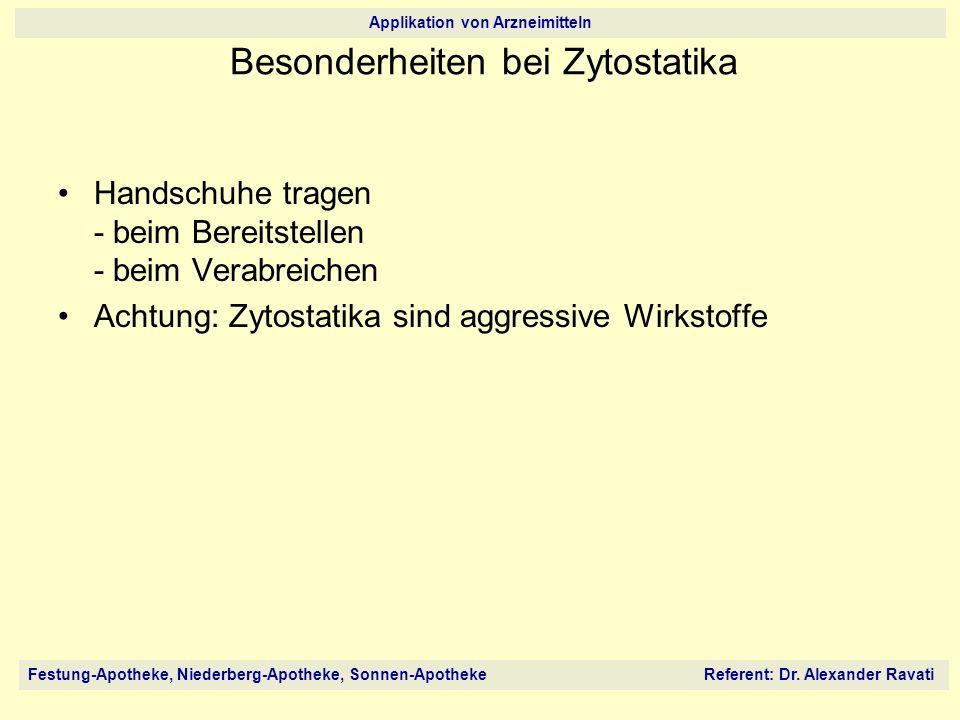 Festung-Apotheke, Niederberg-Apotheke, Sonnen-Apotheke Referent: Dr. Alexander Ravati Applikation von Arzneimitteln Handschuhe tragen - beim Bereitste