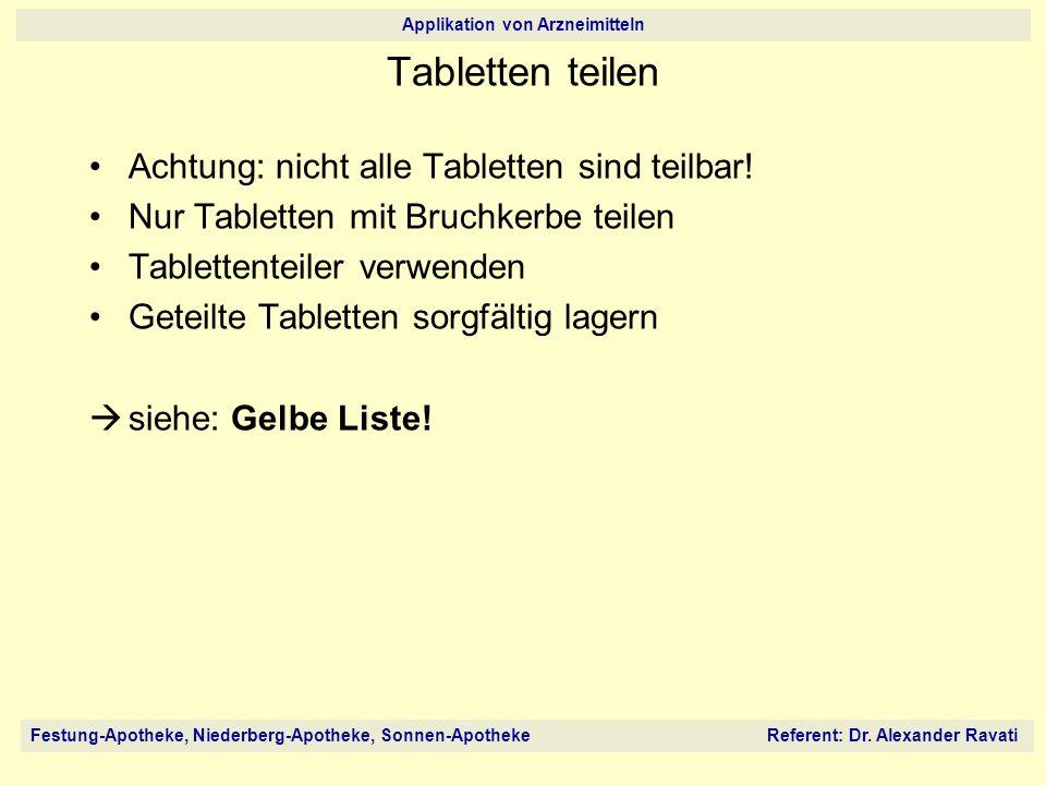 Festung-Apotheke, Niederberg-Apotheke, Sonnen-Apotheke Referent: Dr. Alexander Ravati Applikation von Arzneimitteln Tabletten teilen Achtung: nicht al