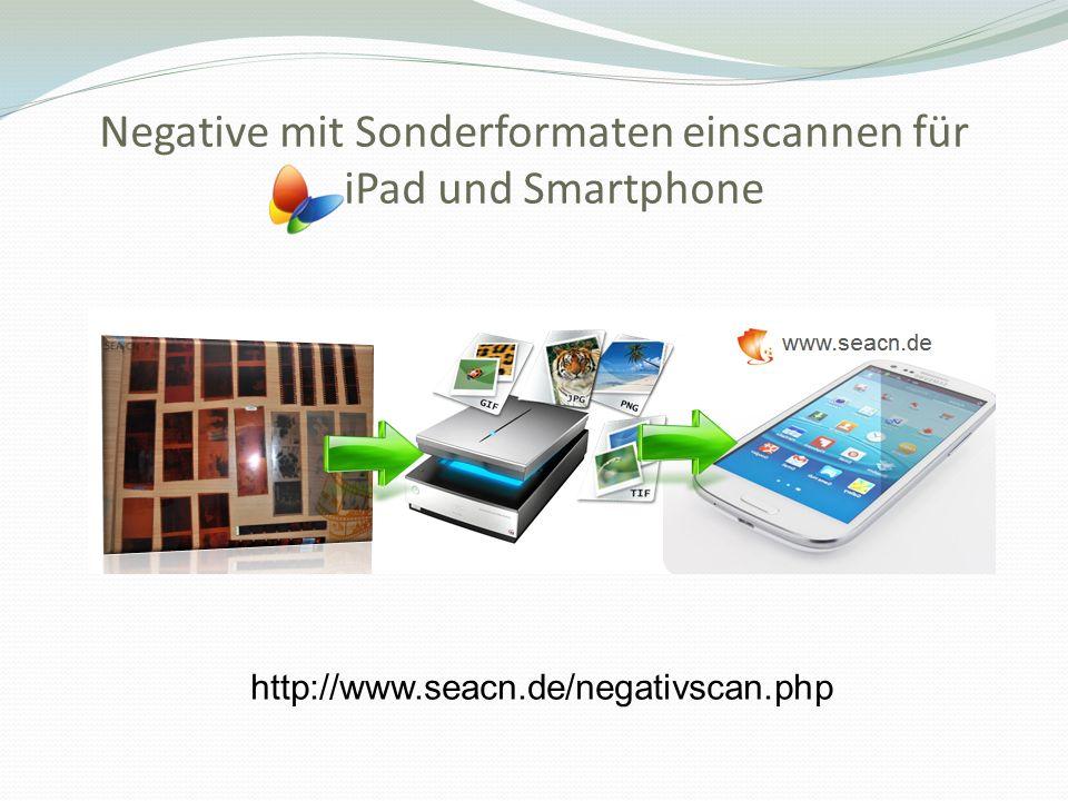 Negative mit Sonderformaten einscannen für iPad und Smartphone http://www.seacn.de/negativscan.php