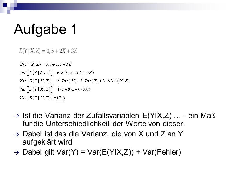 Aufgabe 1 Ist die Varianz der Zufallsvariablen E(YIX,Z) … - ein Maß für die Unterschiedlichkeit der Werte von dieser.