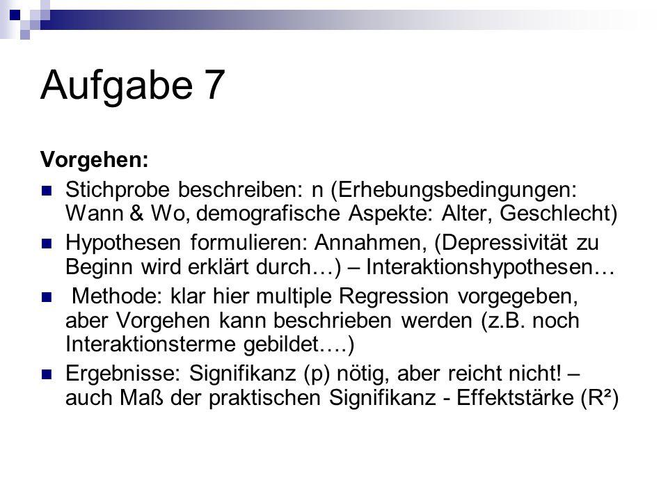 Aufgabe 7 Vorgehen: Stichprobe beschreiben: n (Erhebungsbedingungen: Wann & Wo, demografische Aspekte: Alter, Geschlecht) Hypothesen formulieren: Anna