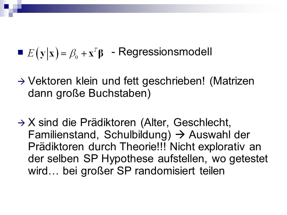 - Regressionsmodell Vektoren klein und fett geschrieben! (Matrizen dann große Buchstaben) X sind die Prädiktoren (Alter, Geschlecht, Familienstand, Sc