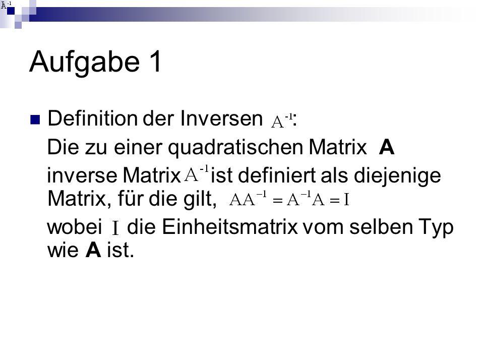 Aufgabe 1 So etwas ähnliches wie Division auf Matrizenebene (~ Reziproke der Matrix) In Regressionsanalyse nötig für Bestimmung der Parameter Koeffizienten sind das Produkt aus der Inversen der Varianz-Kovarianzmatrix der Prädiktoren und der Kovarianzmatrix der Prädiktoren mit der abhängigen Variablen