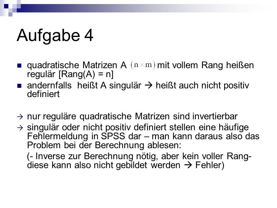 Aufgabe 4 quadratische Matrizen A mit vollem Rang heißen regulär [Rang(A) = n] andernfalls heißt A singulär heißt auch nicht positiv definiert nur reg