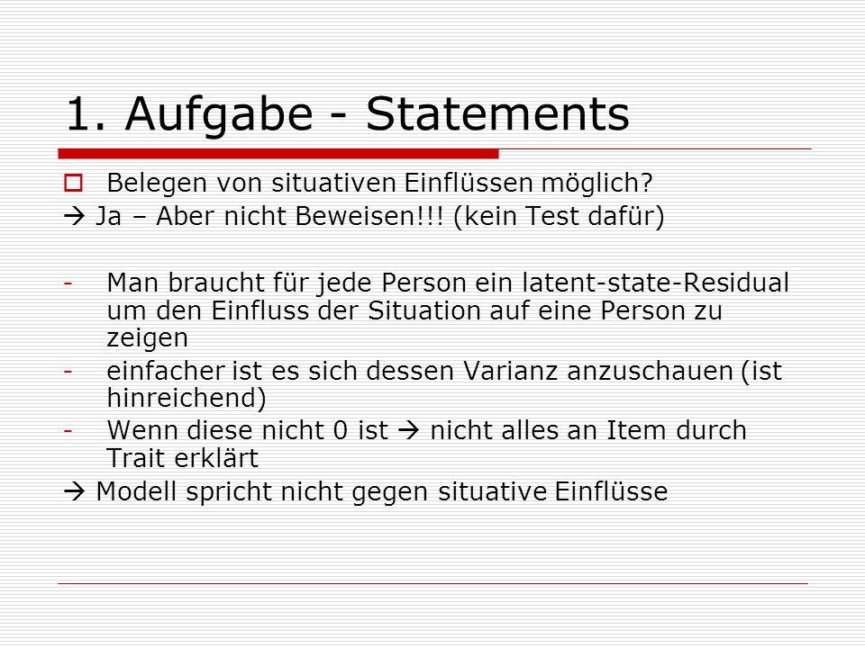 1. Aufgabe - Statements Belegen von situativen Einflüssen möglich? Ja – Aber nicht Beweisen!!! (kein Test dafür) -Man braucht für jede Person ein late