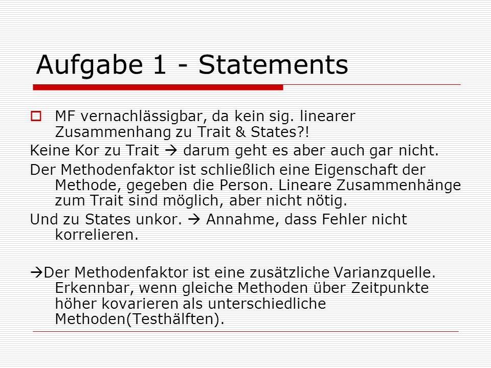 Aufgabe 1 - Statements MF vernachlässigbar, da kein sig. linearer Zusammenhang zu Trait & States?! Keine Kor zu Trait darum geht es aber auch gar nich