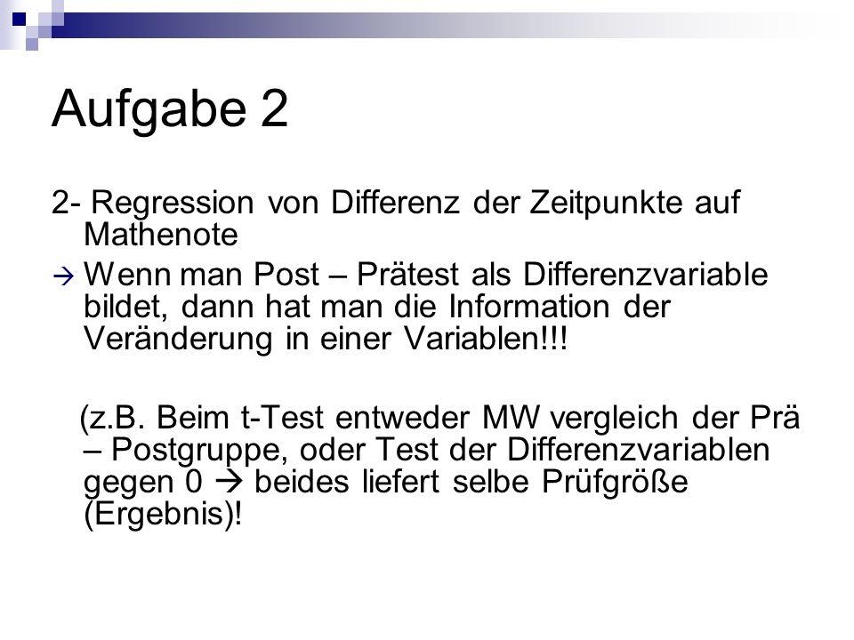 2- Regression von Differenz der Zeitpunkte auf Mathenote Wenn man Post – Prätest als Differenzvariable bildet, dann hat man die Information der Veränd