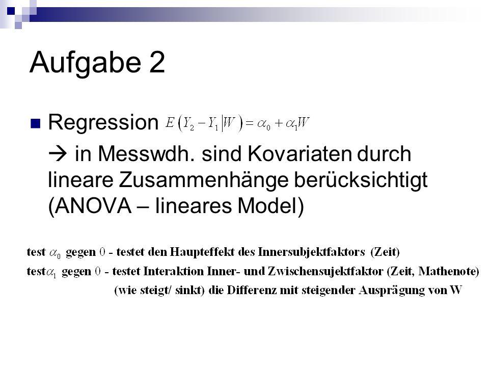 Aufgabe 2 Regression in Messwdh. sind Kovariaten durch lineare Zusammenhänge berücksichtigt (ANOVA – lineares Model)