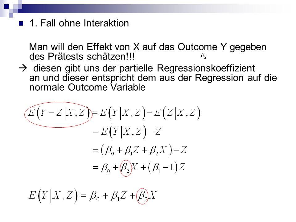 1. Fall ohne Interaktion Man will den Effekt von X auf das Outcome Y gegeben des Prätests schätzen!!! diesen gibt uns der partielle Regressionskoeffiz