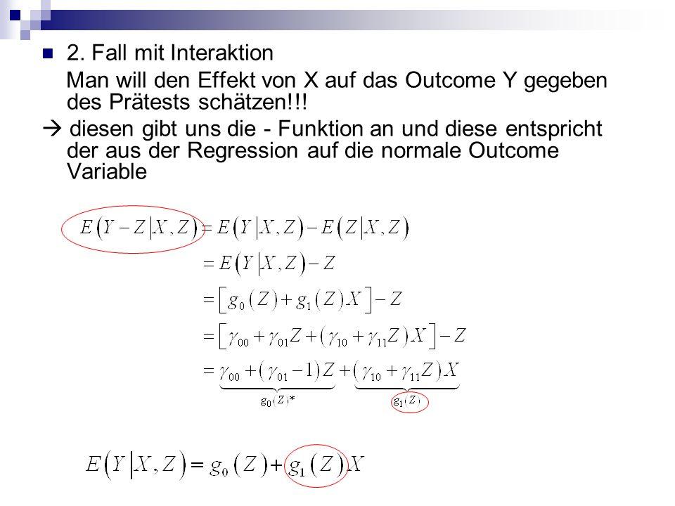 2. Fall mit Interaktion Man will den Effekt von X auf das Outcome Y gegeben des Prätests schätzen!!! diesen gibt uns die - Funktion an und diese entsp