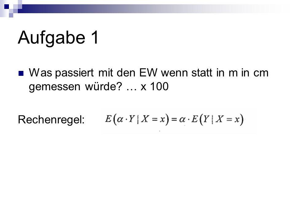 Aufgabe 1 Was passiert mit den EW wenn statt in m in cm gemessen würde? … x 100 Rechenregel:
