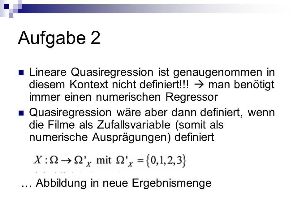 Aufgabe 2 Lineare Quasiregression ist genaugenommen in diesem Kontext nicht definiert!!.