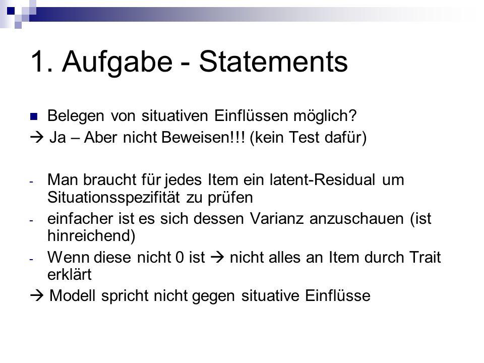 1. Aufgabe - Statements Belegen von situativen Einflüssen möglich? Ja – Aber nicht Beweisen!!! (kein Test dafür) - Man braucht für jedes Item ein late